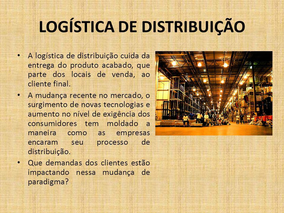 LOGÍSTICA DE DISTRIBUIÇÃO A logística de distribuição cuida da entrega do produto acabado, que parte dos locais de venda, ao cliente final. A mudança