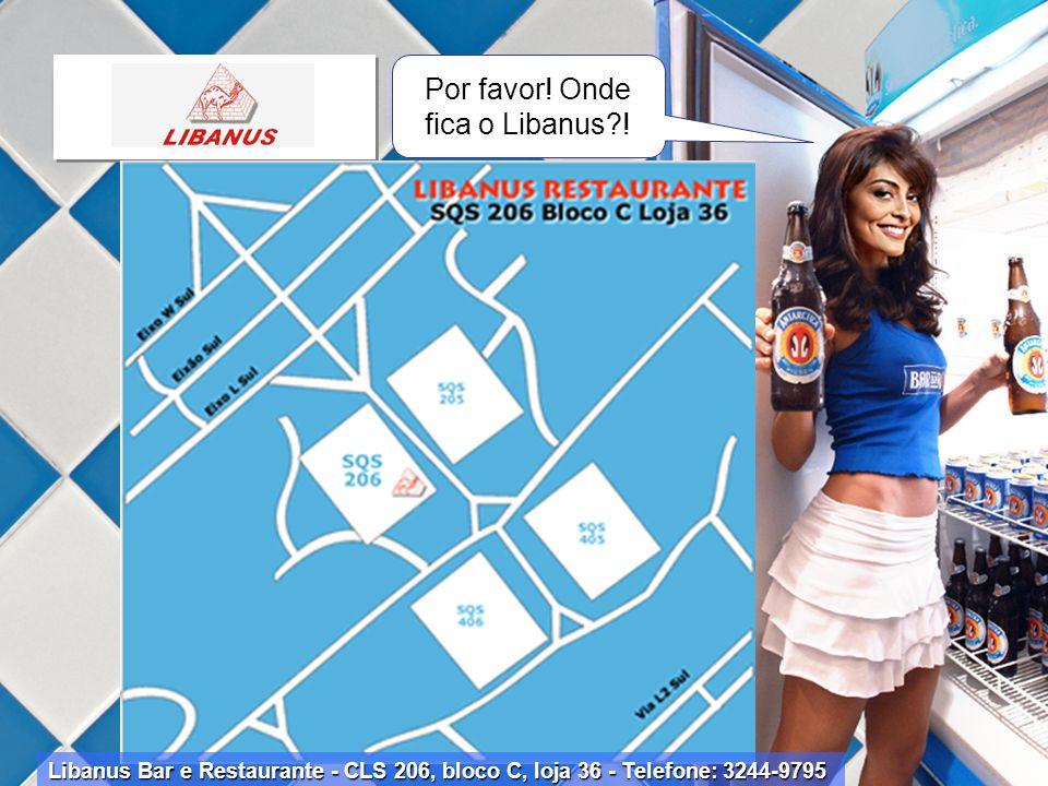 Libanus Bar e Restaurante - CLS 206, bloco C, loja 36 - Telefone: 3244-9795 Por favor! Onde fica o Libanus?!