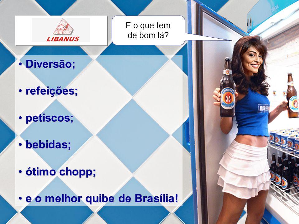 Diversão; Diversão; refeições; refeições; petiscos; petiscos; bebidas; bebidas; ótimo chopp; ótimo chopp; e o melhor quibe de Brasília! e o melhor qui