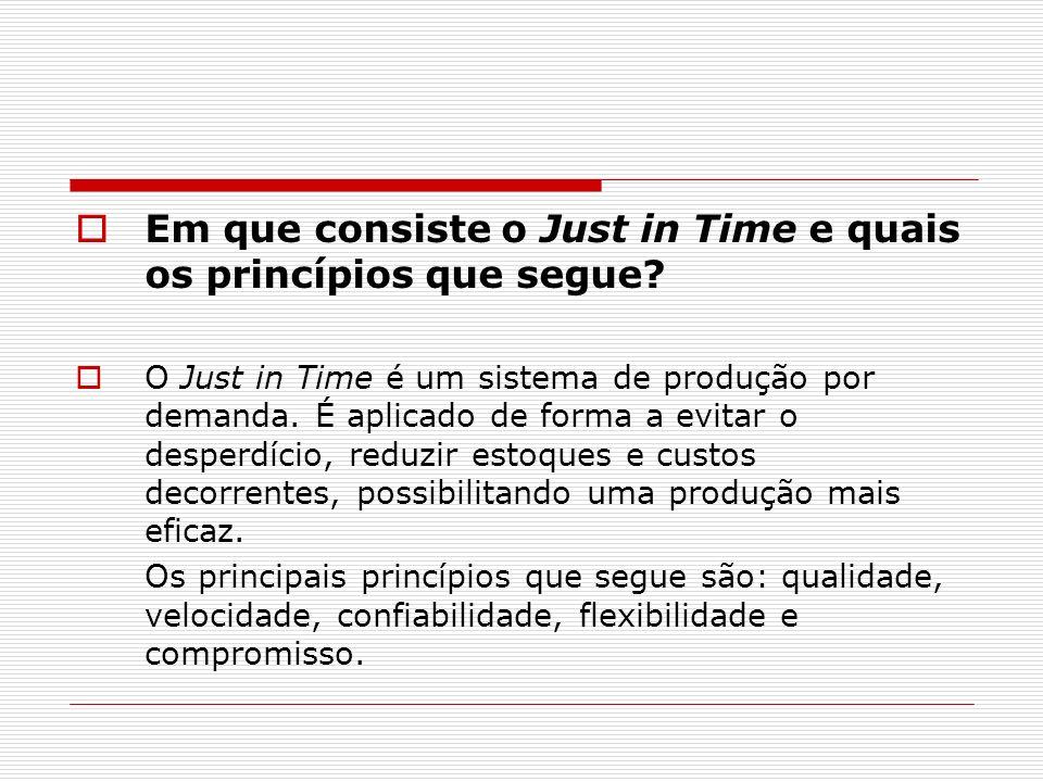 Em que consiste o Just in Time e quais os princípios que segue? O Just in Time é um sistema de produção por demanda. É aplicado de forma a evitar o de