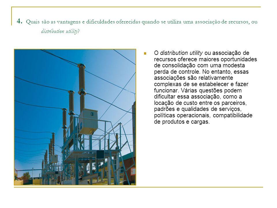 4. Quais são as vantagens e dificuldades oferecidas quando se utiliza uma associação de recursos, ou distribution utility? O distribution utility ou a