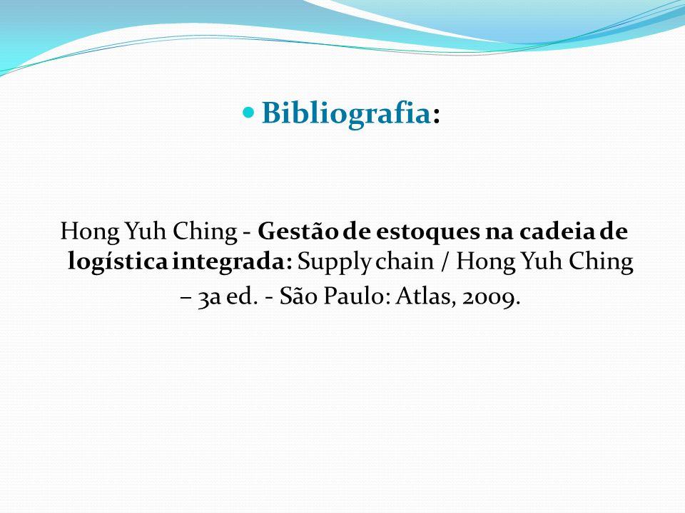 Bibliografia: Hong Yuh Ching - Gestão de estoques na cadeia de logística integrada: Supply chain / Hong Yuh Ching – 3a ed.