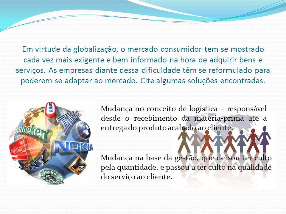 Em virtude da globalização, o mercado consumidor tem se mostrado cada vez mais exigente e bem informado na hora de adquirir bens e serviços. As empres