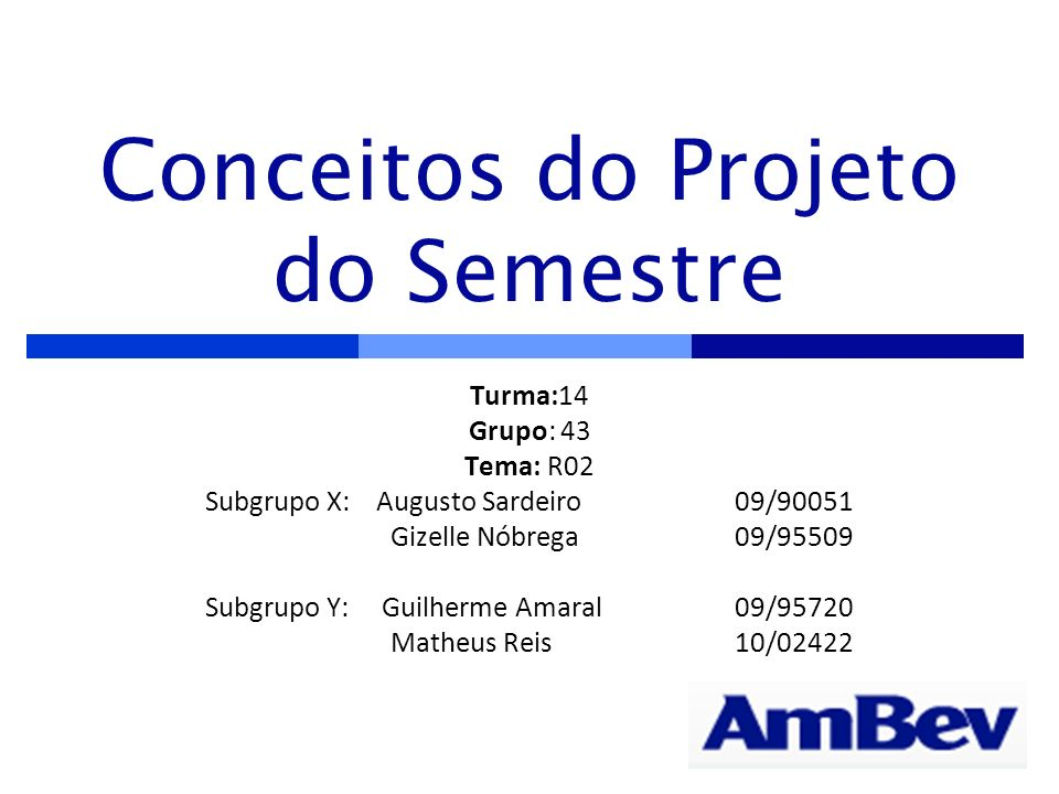 AmBev O nosso projeto do semestre será realizado na fábrica da Companhia de Bebidas das Américas ( AmBev) no Distrito Federal, instalada na cidade do Gama.
