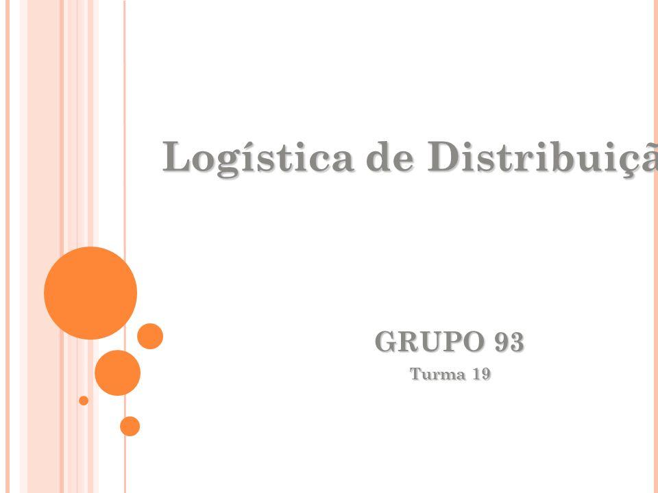 GRUPO 93 Turma 19 Logística de Distribuição