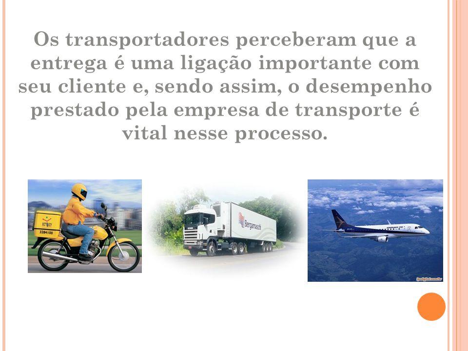 Os transportadores perceberam que a entrega é uma ligação importante com seu cliente e, sendo assim, o desempenho prestado pela empresa de transporte