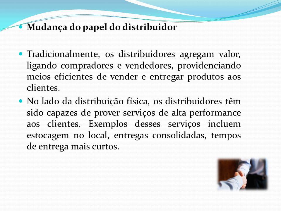Mudança do papel do distribuidor Tradicionalmente, os distribuidores agregam valor, ligando compradores e vendedores, providenciando meios eficientes