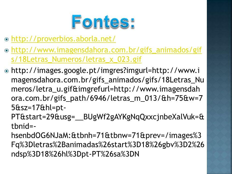 http://proverbios.aborla.net/ http://www.imagensdahora.com.br/gifs_animados/gif s/18Letras_Numeros/letras_x_023.gif http://www.imagensdahora.com.br/gi