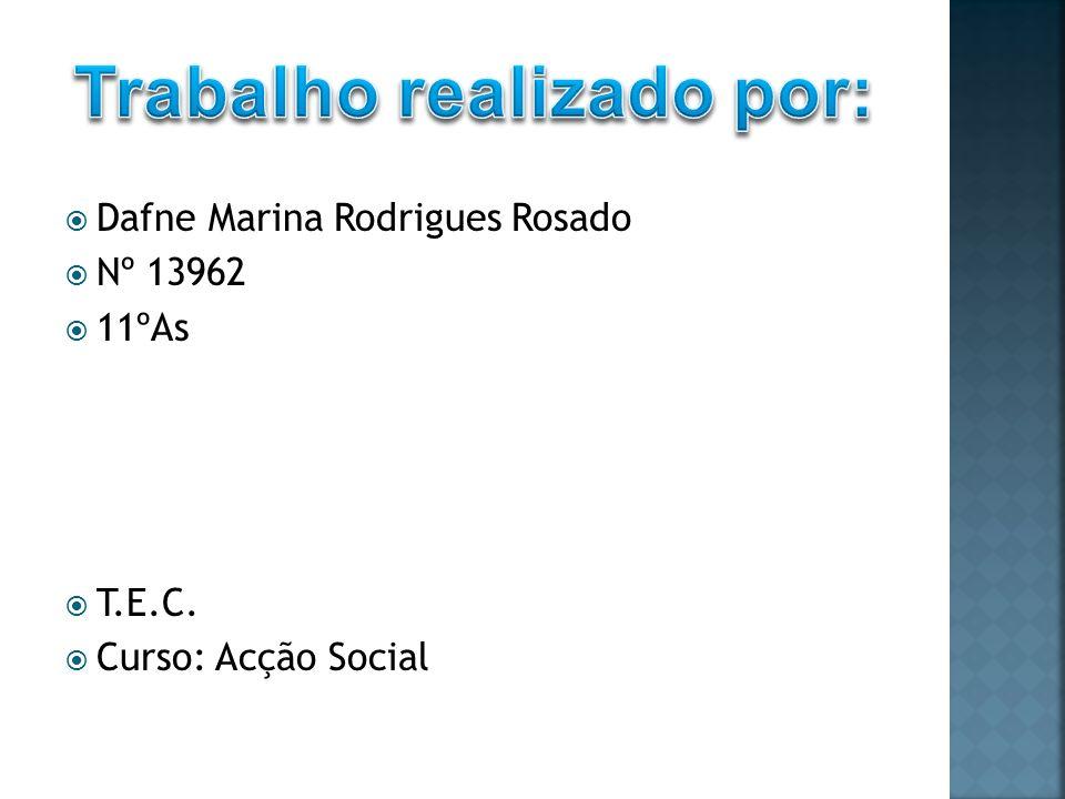 Dafne Marina Rodrigues Rosado Nº 13962 11ºAs T.E.C. Curso: Acção Social