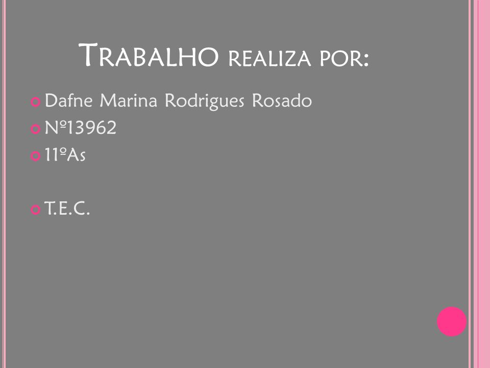 T RABALHO REALIZA POR : Dafne Marina Rodrigues Rosado Nº13962 11ºAs T.E.C.