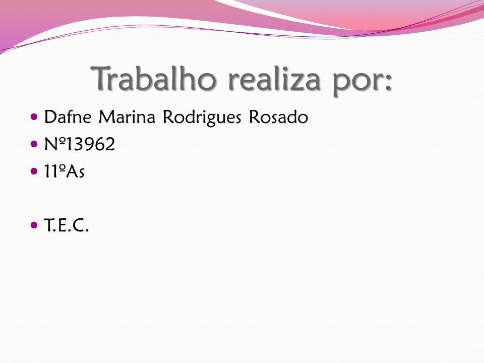 Trabalho realiza por: Dafne Marina Rodrigues Rosado Nº13962 11ºAs T.E.C.
