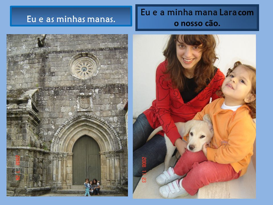 Eu e as minhas manas. Eu e a minha mana Lara com o nosso cão.