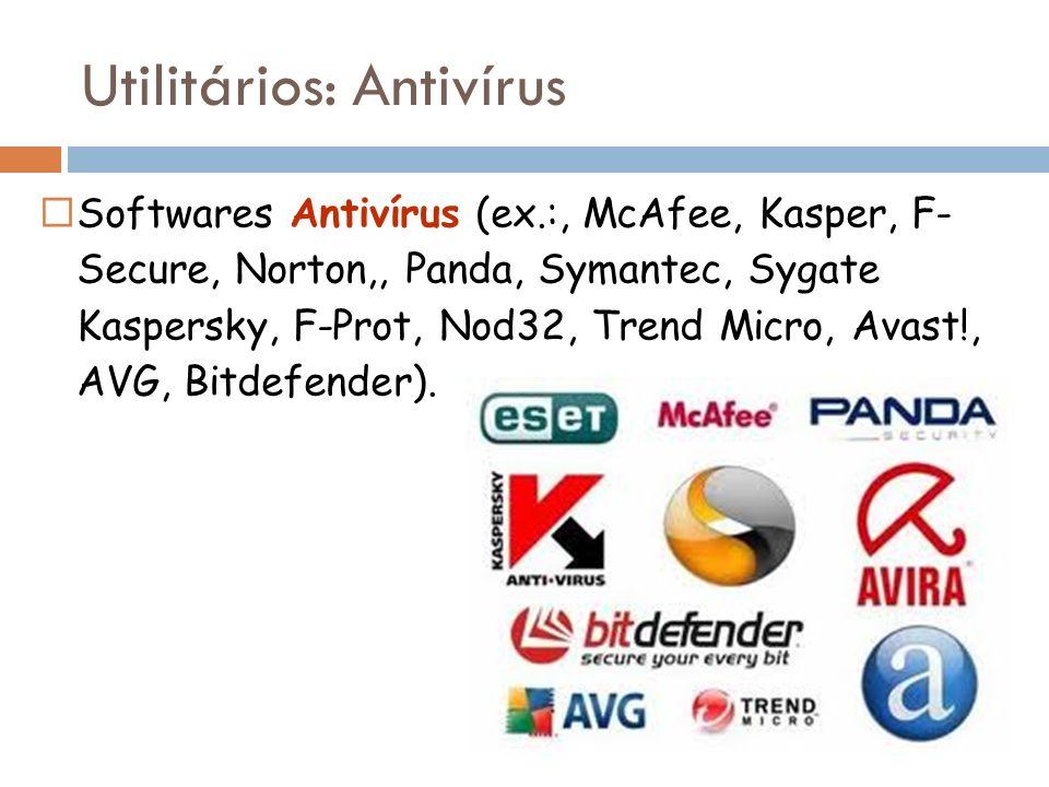 Softwares Antivírus (ex.:, McAfee, Kasper, F- Secure, Norton,, Panda, Symantec, Sygate Kaspersky, F-Prot, Nod32, Trend Micro, Avast!, AVG, Bitdefender