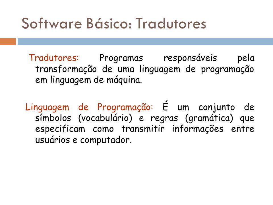 Tradutores: Programas responsáveis pela transformação de uma linguagem de programação em linguagem de máquina. Linguagem de Programação: É um conjunto