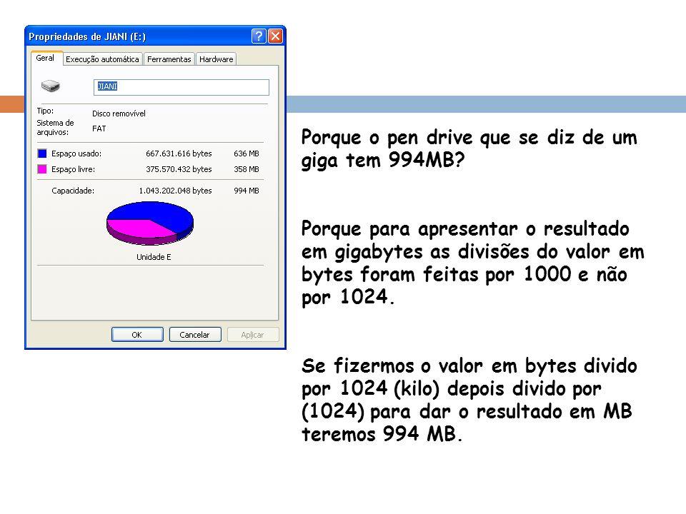 Porque o pen drive que se diz de um giga tem 994MB? Porque para apresentar o resultado em gigabytes as divisões do valor em bytes foram feitas por 100