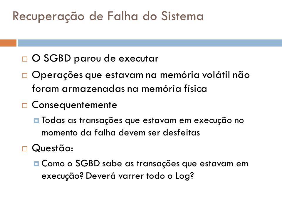 Recuperação de Falha do Sistema O SGBD parou de executar Operações que estavam na memória volátil não foram armazenadas na memória física Consequentem