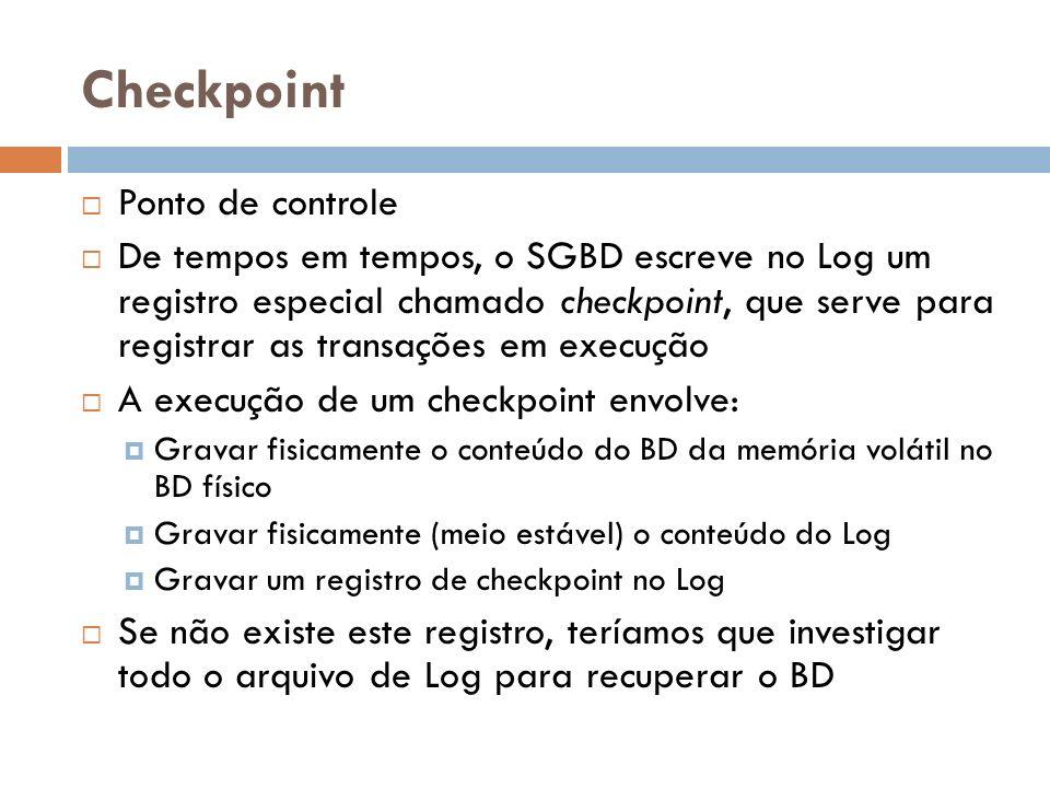 Checkpoint Ponto de controle De tempos em tempos, o SGBD escreve no Log um registro especial chamado checkpoint, que serve para registrar as transaçõe