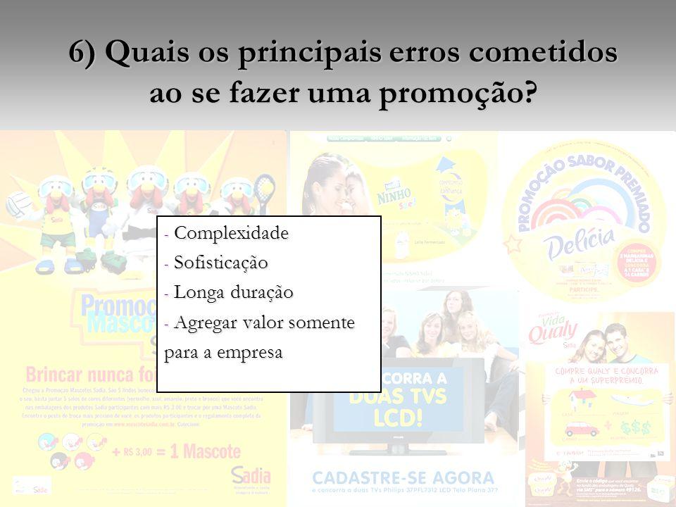 6) Quais os principais erros cometidos ao se fazer uma promoção? - Complexidade - Sofisticação - Longa duração - Agregar valor somente para a empresa