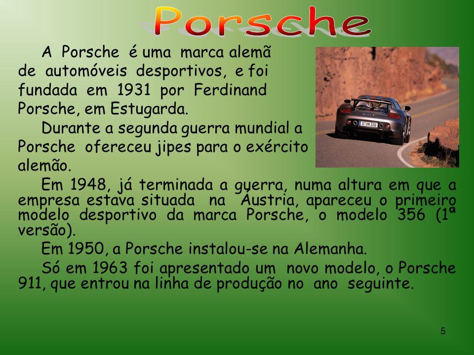 5 A Porsche é uma marca alemã de automóveis desportivos, e foi fundada em 1931 por Ferdinand Porsche, em Estugarda.