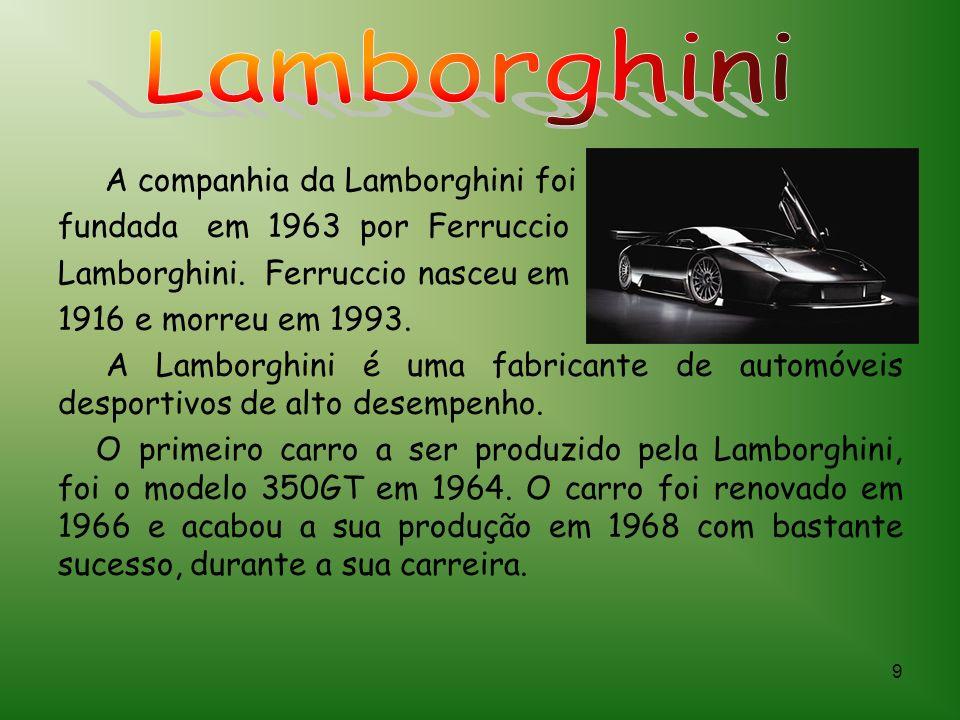 9 A companhia da Lamborghini foi fundada em 1963 por Ferruccio Lamborghini.