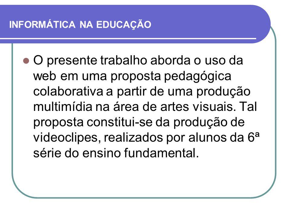 INFORMÁTICA NA EDUCAÇÃO O presente trabalho aborda o uso da web em uma proposta pedagógica colaborativa a partir de uma produção multimídia na área de