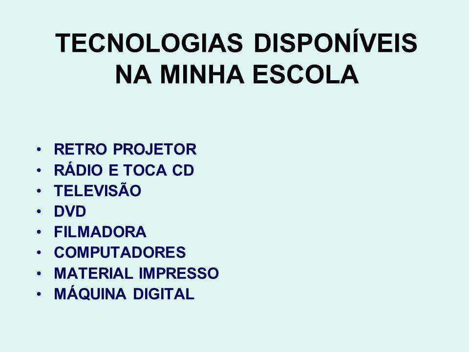 TECNOLOGIAS DISPONÍVEIS NA MINHA ESCOLA RETRO PROJETOR RÁDIO E TOCA CD TELEVISÃO DVD FILMADORA COMPUTADORES MATERIAL IMPRESSO MÁQUINA DIGITAL