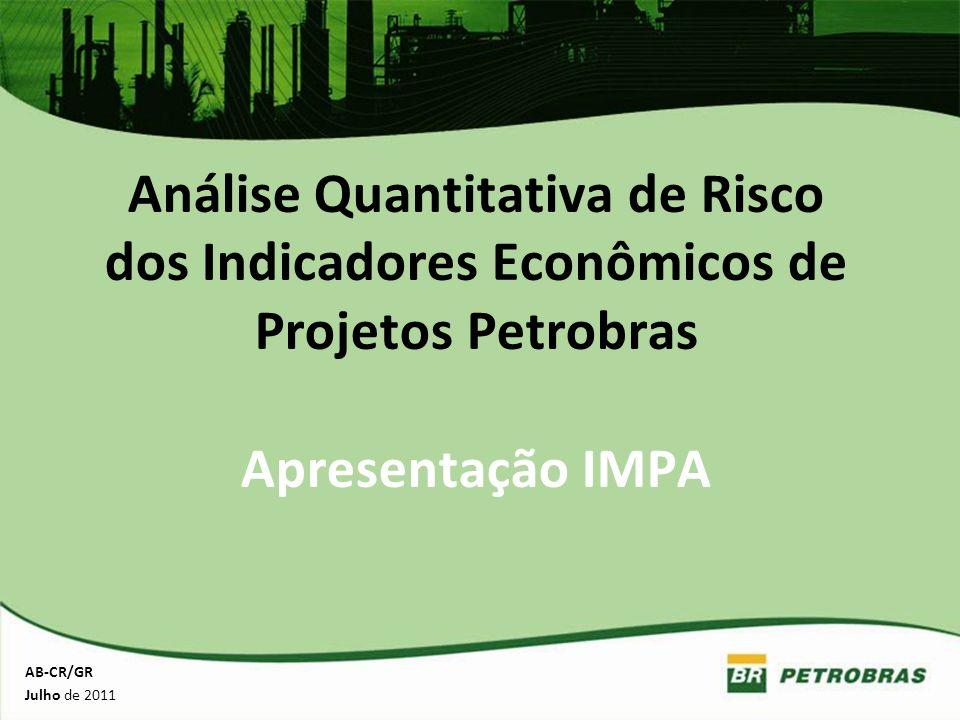 Análise Quantitativa de Risco dos Indicadores Econômicos de Projetos Petrobras Apresentação IMPA AB-CR/GR Julho de 2011