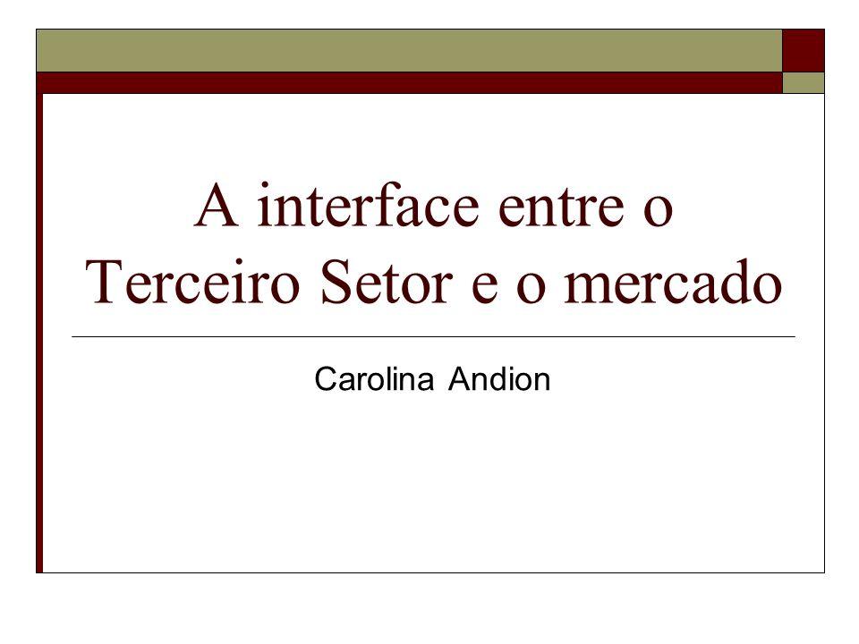 A interface entre o Terceiro Setor e o mercado Carolina Andion