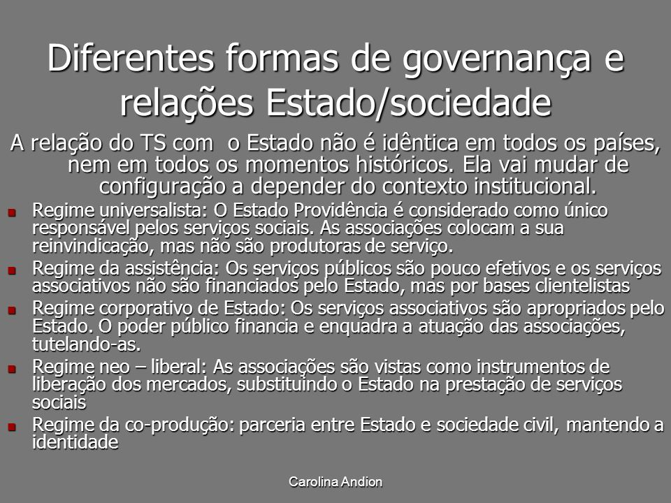 Carolina Andion Diferentes formas de governança e relações Estado/sociedade A relação do TS com o Estado não é idêntica em todos os países, nem em tod