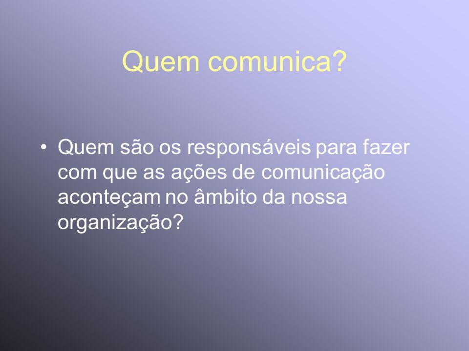 Quem comunica? Quem são os responsáveis para fazer com que as ações de comunicação aconteçam no âmbito da nossa organização?