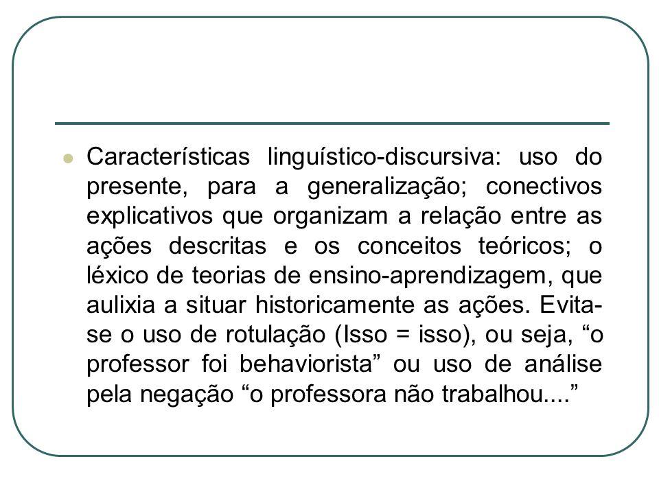 Características linguístico-discursiva: uso do presente, para a generalização; conectivos explicativos que organizam a relação entre as ações descrita