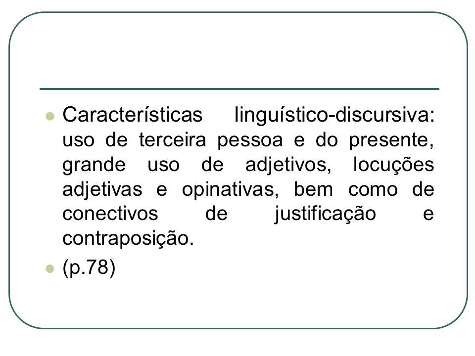 Características linguístico-discursiva: uso de terceira pessoa e do presente, grande uso de adjetivos, locuções adjetivas e opinativas, bem como de co