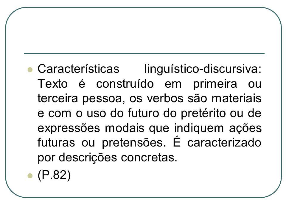 Características linguístico-discursiva: Texto é construído em primeira ou terceira pessoa, os verbos são materiais e com o uso do futuro do pretérito