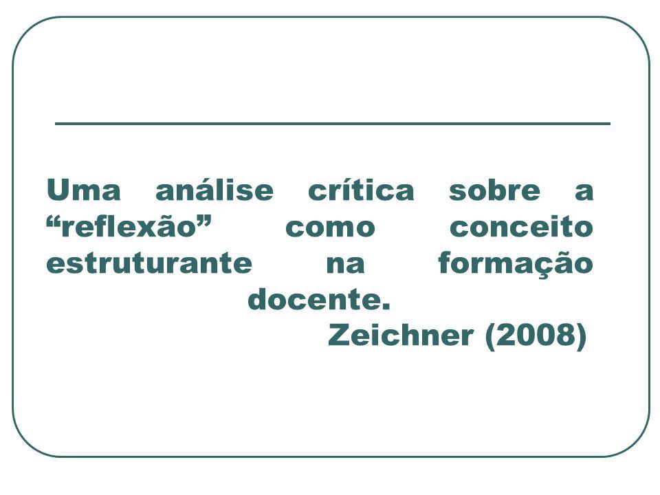 Uma análise crítica sobre a reflexão como conceito estruturante na formação docente. Zeichner (2008)