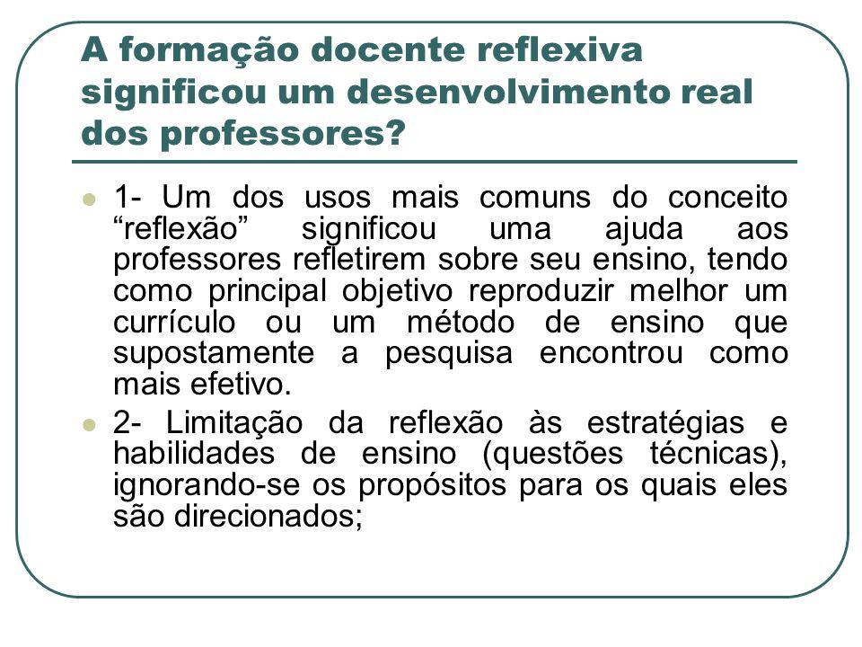 A formação docente reflexiva significou um desenvolvimento real dos professores? 1- Um dos usos mais comuns do conceito reflexão significou uma ajuda
