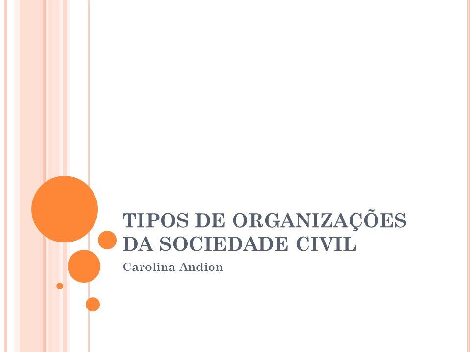 TIPOS DE ORGANIZAÇÕES DA SOCIEDADE CIVIL Carolina Andion