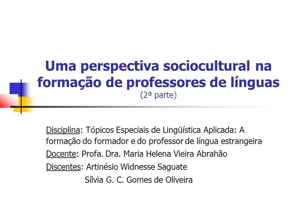 Uma perspectiva sociocultural na formação de professores de línguas (2ª parte) Disciplina: Tópicos Especiais de Lingüística Aplicada: A formação do formador e do professor de língua estrangeira Docente: Profa.