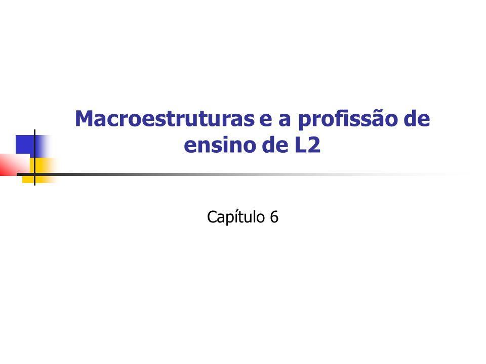 Macroestruturas e a profissão de ensino de L2 Capítulo 6