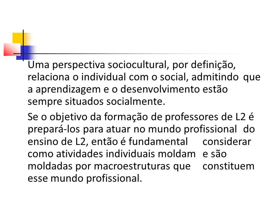Uma perspectiva sociocultural, por definição, relaciona o individual com o social, admitindo que a aprendizagem e o desenvolvimento estão sempre situados socialmente.
