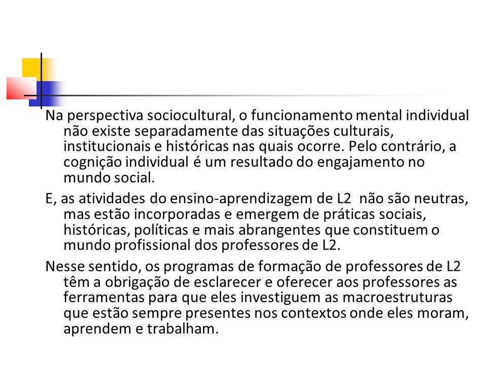 Na perspectiva sociocultural, o funcionamento mental individual não existe separadamente das situações culturais, institucionais e históricas nas quais ocorre.