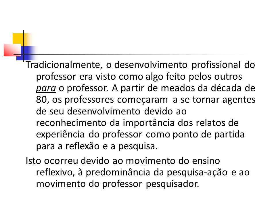 Tradicionalmente, o desenvolvimento profissional do professor era visto como algo feito pelos outros para o professor.
