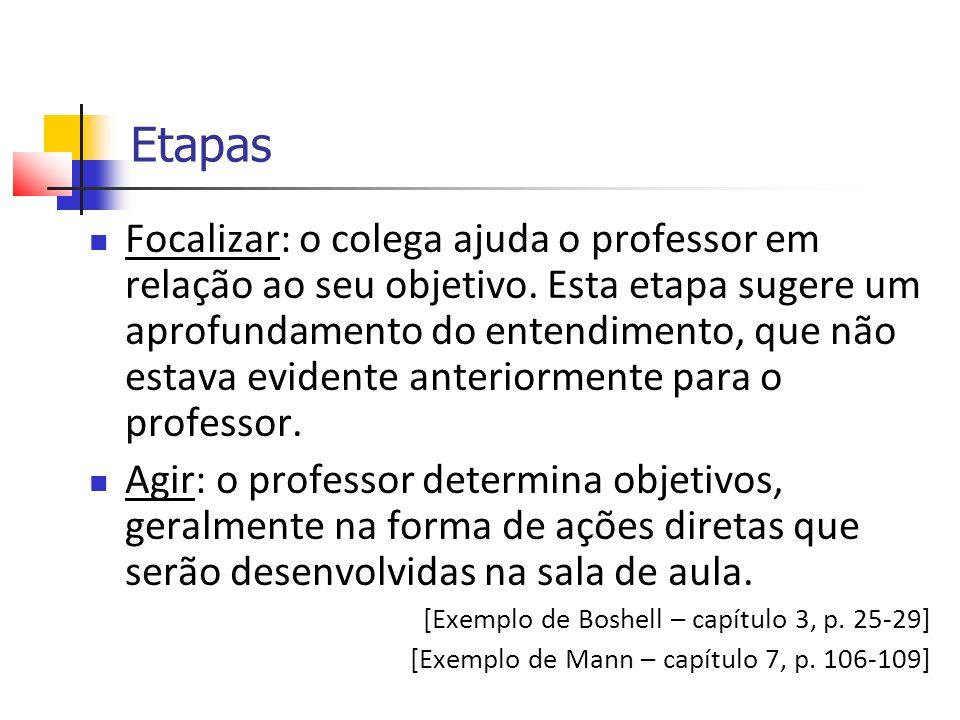 Etapas Focalizar: o colega ajuda o professor em relação ao seu objetivo.