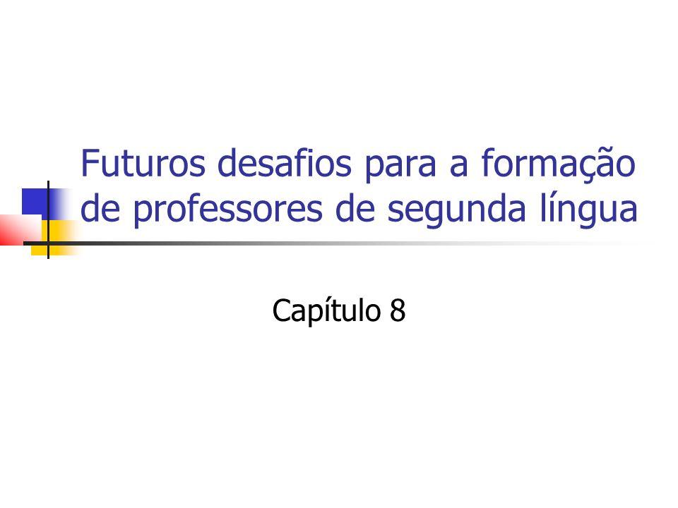 Futuros desafios para a formação de professores de segunda língua Capítulo 8