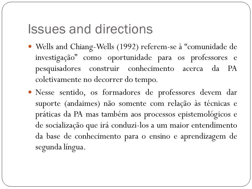 Issues and directions Wells and Chiang-Wells (1992) referem-se à comunidade de investigação como oportunidade para os professores e pesquisadores cons