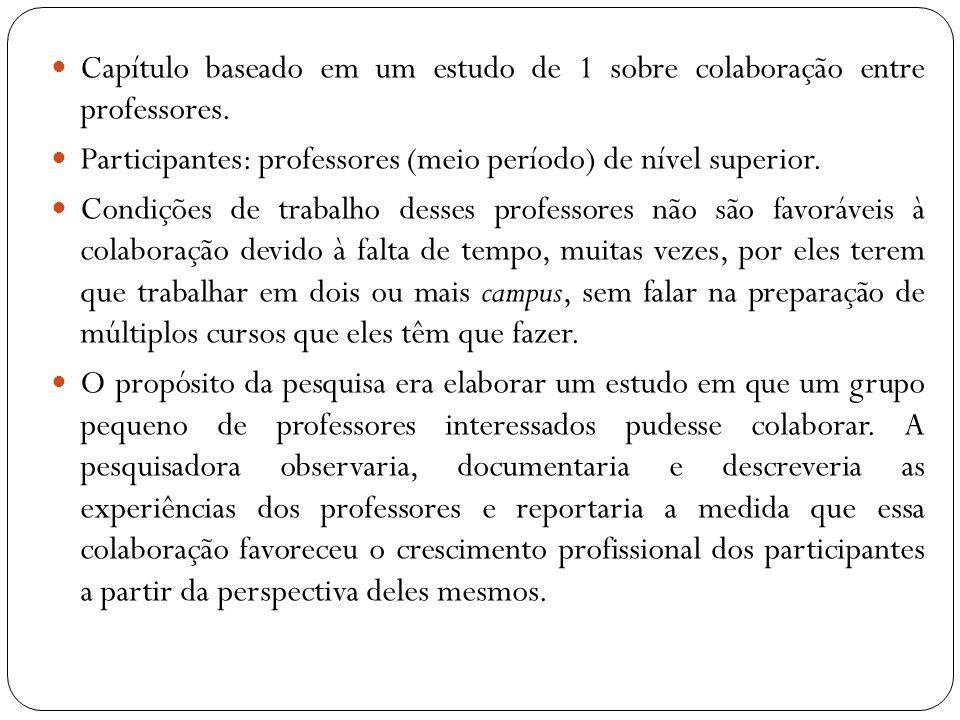 Capítulo baseado em um estudo de 1 sobre colaboração entre professores. Participantes: professores (meio período) de nível superior. Condições de trab