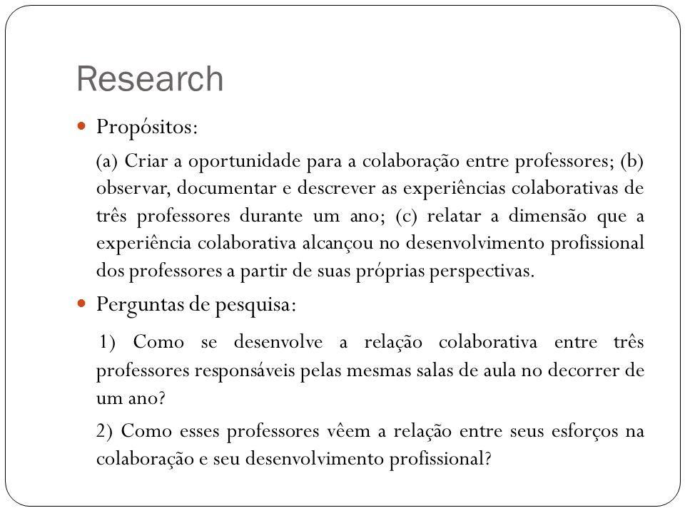 Research Propósitos: (a) Criar a oportunidade para a colaboração entre professores; (b) observar, documentar e descrever as experiências colaborativas