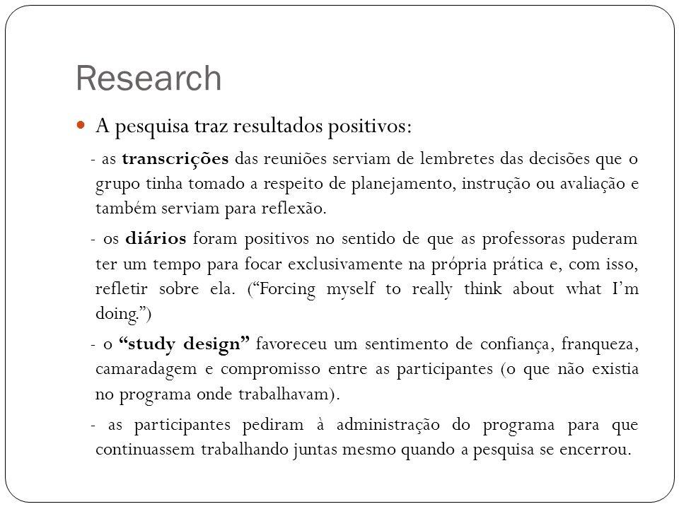 Research A pesquisa traz resultados positivos: - as transcrições das reuniões serviam de lembretes das decisões que o grupo tinha tomado a respeito de