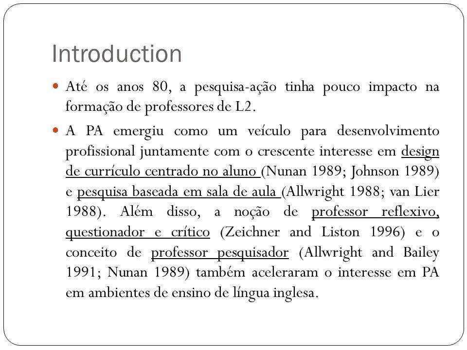 Introduction Até os anos 80, a pesquisa-ação tinha pouco impacto na formação de professores de L2. A PA emergiu como um veículo para desenvolvimento p