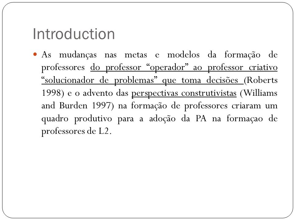Introduction As mudanças nas metas e modelos da formação de professores do professor operador ao professor criativo solucionador de problemas que toma