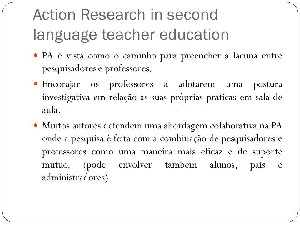 Action Research in second language teacher education PA é vista como o caminho para preencher a lacuna entre pesquisadores e professores. Encorajar os